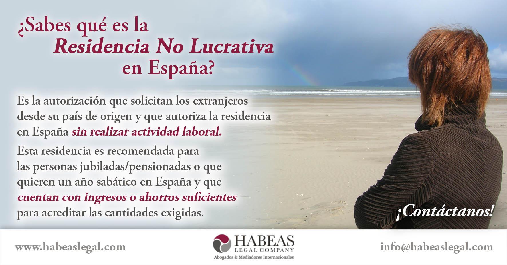 La Residencia No Lucrativa es unaautorización que solicitan los extranjeros desde su país de origen que autoriza a residir en España sin realizar actividad laboral.